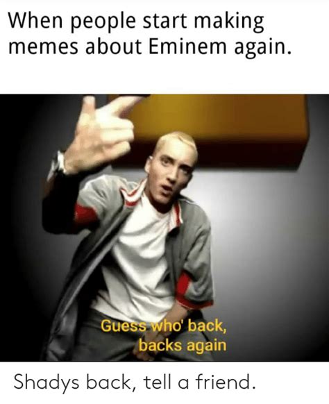 When People Start Making Memes About Eminem Again Guess