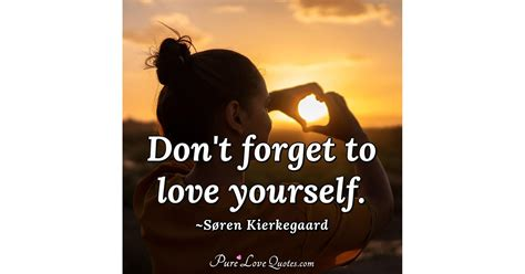 Love yourself, accept yourself, forgive yourself, and be